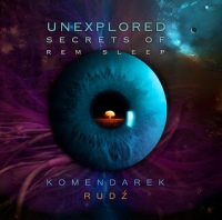 Unexplored Secrets Of REM Sleep (Komendarek & Rudź)