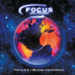 Focus And Friends - Focus 8.5 / Beyond The Horizon