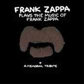 Frank Zappa Plays the Music of Frank Zappa: A Memorial Tribute