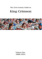 The 21st Century Guide To King Crimson Volume One (1969-1974)