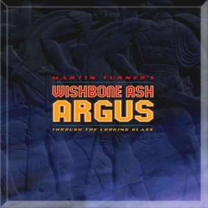 Martin Turner's Wishbone Ash: Argus - Through The Looking Glass