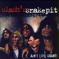Ain't Life Grand (Slash's Snakepit)
