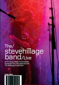 The Steve Hillage Band Live At The Gong Family Unconvention November Two Thousand And Six The ...