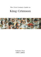 The 21st Century Guide To King Crimson Volume Two: 1981-2003